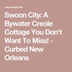 Swoon City: A Bywater Creole Cottage You Don't Want To Miss! - Curbed New Orleans