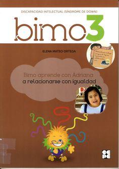 Bimo aprende con Adriana a relacionarse con igualdad : [discapacidad intelectual: Síndrome de Down] / Elena Mateo Ortega http://absysnetweb.bbtk.ull.es/cgi-bin/abnetopac01?TITN=525704