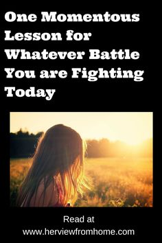 One Momentous Lesson for Whatever Battle You are Fighting Today. For what you are struggling with today, here is one vital lesson you must know.