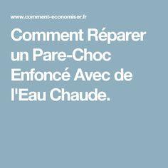 Comment Réparer un Pare-Choc Enfoncé Avec de l'Eau Chaude.