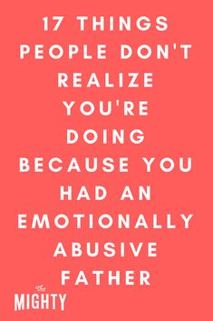 17 Things People Don't Realize You're Doing Because You Had an Emotionally Abusive Father