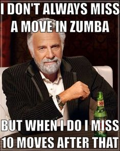 """I don't always miss a move in Zumba... But when I do. An original by me lol- my life.│Great quote. Been doing Zumba 4 years and still have major """"Fails"""" in each class. #zumbasamuri @zumbasamuri"""