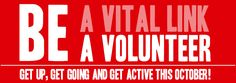 Be a vital link. Be a volunteer. Get up, get going and and get active this October!