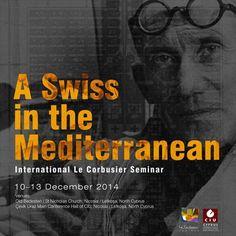 Fondation Le Corbusier - Divers - A Swiss in the Mediterranean International Le Corbusier SeminarNicosia, North Cyprus 10 au 13 décembre 2014