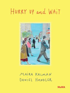 Hurry Up and Wait: Daniel Handler and Maira Kalman's Whimsical Children's Book for Grownups about Presence in the Age of Productivity | Brain Pickings