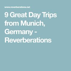 9 Great Day Trips from Munich, Germany - Reverberations