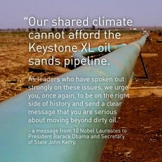 President Barack Obama and Sec. of State John Kerry just received a letter from 10 Nobel Laureates from across the world calling on them to do everything in their power to stop Keystone XL and get to work on climate change.