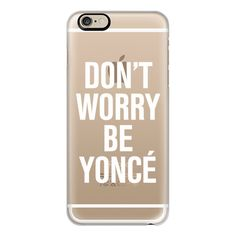 iPhone 6 Plus/6/5/5s/5c Case - Don't Worry Be Yoncé Transparent... ($40) ❤ liked on Polyvore featuring accessories, tech accessories, phone cases, phones, iphone case, iphone cases, iphone cover case, apple iphone cases and transparent iphone case