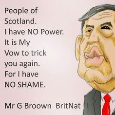 Gordon Brown, BritNat, election loser, failed PM, failed Chancellor.