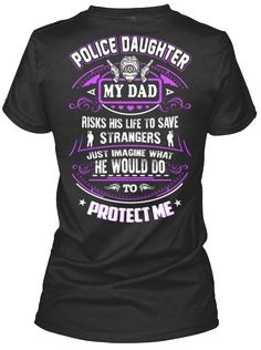 **Limited Edition - Not Sold In Stores!*** CHECK OUT MORE VERSION FOR YOUR FAMILY *** + >> POLICE DAUGHTER - MY DAD PROTECT ME + >> POLICE DAUGHTER - MY DAD PROTECT ME (Kid Size SX-XL) + >> POLICE DAUGHTER - MY MOM PROTECT ME + >> POLICE MOM - MY SON PROTECT ME + >> POLICE MOM - MY DAUGHTER PROTECT ME Guaranteed Safe And Secure Checkout via:Paypal | Visa | MastercardOnly Available For A Limited Time Buy 2 or more and save on shi...