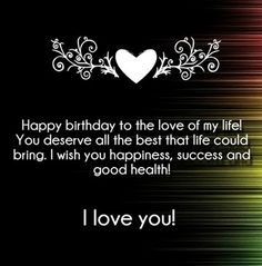 Birthday Quotes : Get Happy Birthday Love Quotes and wishes for your girlfriend or boyfriend and p… Birthday Greetings Quotes, Happy Birthday Love Quotes, Birthday Quotes For Girlfriend, Birthday Greetings For Boyfriend, Romantic Birthday Wishes, Birthday Message For Husband, Birthday Wishes Messages, Best Birthday Wishes, Daughter Birthday