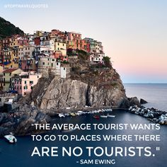 """The average tourist wants to go to places where there are no tourists."" - Sam Ewing  #travel #quote #travelquote #toptravelquotes"