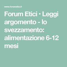 Forum Etici • Leggi argomento - lo svezzamento: alimentazione 6-12 mesi
