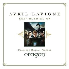 Keep Holding On is the debut Soundtrack Single from Avril Lavigne for the Motion Picture 'Eragon'.