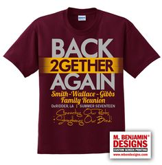 Maroon Family Reunion T Shirt: BACK 2GETHER AGAIN Family Reunion Themes, Family Reunion Activities, Family Reunion Invitations, Family Reunion Shirts, Family Vacation Shirts, Family Reunions, Reunion Tshirt Design, Family Over Everything, School Reunion
