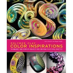 Polymer Clay Color Inspirations : Techniques ans Jewelry Projects for Creating Successfull Palettes