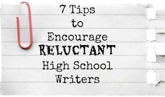 7 Tips to Encourage Reluctant High School Writers