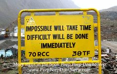 Impossible will take time. Difficult will be done immediately! Road sign in India, from Peep Peep Don't Sleep!