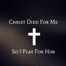 Christ died for me so I play for him