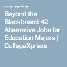 Beyond the Blackboard: 42 Alternative Jobs for Education Majors    CollegeXpress