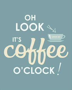 What time is it? Coffee o'clock!