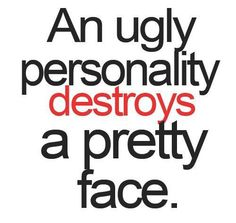 An Ugly Personality Destroys A Pretty Face #quotes #inspirational