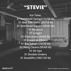 """Stevie"" WOD - For Time: 31 Kettlebell Swings (72/56 lb); 31 Wall Ball Shots (20/14 lb); 31 Overhead Squats (95/65 lb); 31 Burpees; 31 Lunges; 31 Push Jerks (95/65 lb); 31 Knees-to-Elbows; 31 Box Jumps (24/20 in); 31 Hang Cleans (95/65 lb); 31 Sit-Ups; 31 Double-Unders; 31 Deadlifts (185/135 lb)"