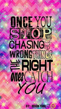 Once you stop chasing....