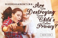 Are You Destroying Your Child's Online Privacy?