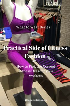 How to pick the correct Fitness Gear for your Workout Tips to finding the correct fit sports bra and practical advice for fitness fashion.
