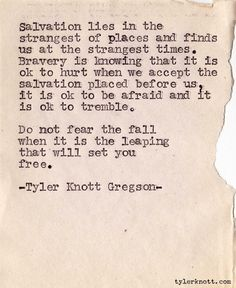 """Truth.  outcamethesun:    """"Do not fear the fall when it is the leaping that will set you free."""" - Love.  (Typewriter Series #105 by Tyler Knott Gregson)"""