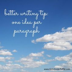 Better Writing Tip: One idea per paragraph.