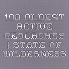 100 Oldest Active Geocaches.  I notice though that Canada's first geocache (GCBBA) is missing from the list and should be in position #20.
