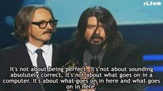When he got on stage at the Grammys and reminded everyone that soul and individuality matter more than precision. | 17 Times Dave Grohl Was Totally Right About Everything