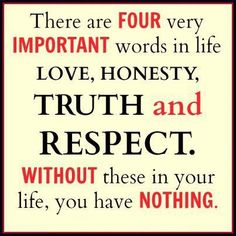 """""""there are FOUR very IMPORTANT words in life LOVE, HONESTY TRUTH and RESPECT."""""""