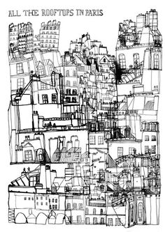All the rooftops in Paris by james gulliver hancock. super nice illustrator.