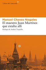 Manuel Chavez Nogales, El maestro Juan Martínez que estaba allí. Testigo español de la revolución rusa
