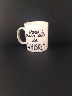 There's A Chance This is Whiskey Mug | Coffee | Tea | Handmade | Birthday | Gift | Booze | Alcohol | Funny | Groomsman | Husband | Boyfriend