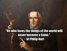 St Philip Neri on being a saint. Well said! Inspirational Quotes Pictures, Love Quotes, St Philip Neri, Saint Quotes, Catholic Quotes, Religious Education, Catholic Saints, Daily Prayer, Do Love