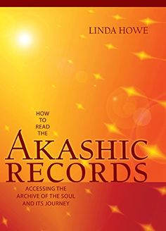 How to Read the Akashic Records: Accessing the Archive of the Soul and Its Journey by Linda Howe