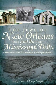 The Jews of New Orleans and the Mississippi Delta: A History of Life & Community Along the Bayou