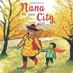 Nana in the City by Lauren Castillo. Nana knits her grandson a cape of bravery. Sweet story and illustrations