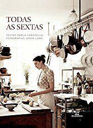 Todas as Sextas, de Paola Carosella - 1 dos 12 livros para mães que gostam de cozinhar