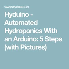 Hyduino - Automated Hydroponics With an Arduino: 5 Steps (with Pictures)
