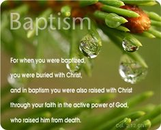Repent - Colossians 2:12 - Buried with him in baptism, wherein also ye are risen with [him] through the faith of the operation of God, who hath raised him from the dead. 1611 King James Bible