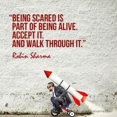 Being scared is part of being alive. Accept it. And walk through it. #robinsharma @robinsharma #quote #qotd