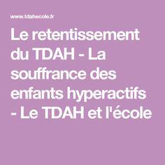 Le retentissement du TDAH - La souffrance des enfants hyperactifs - Le TDAH et l'école Trouble, Adhd, Health, Attention, Culture, Learning, Youth, Children, Psychology