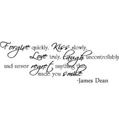 Forgive quickly, kiss slowly, love truly, laugh uncontrollably and never regret anything that made you smile James Dean inspirational wall quotes art sayings