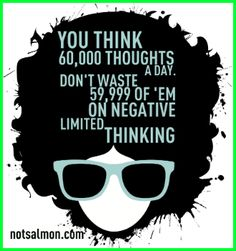 You think thoughts a day. Don't waste of 'em on limited negative thinking! * Written + designed by Karen Salmansohn, best selling author Negative Thinking, Negative Thoughts, Positive Thoughts, Uplifting Thoughts, Positive Quotes, Positive Life, Positive Thinker, Positive People, Negative People