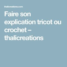 Faire son explication tricot ou crochet – thalicreations Crochet, Knits, Accessories, Paper Pieced Patterns, Board, Crochet Hooks, Crocheting, Chrochet